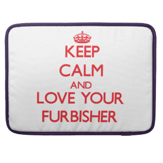 Keep Calm and Love your Furbisher Sleeve For MacBooks