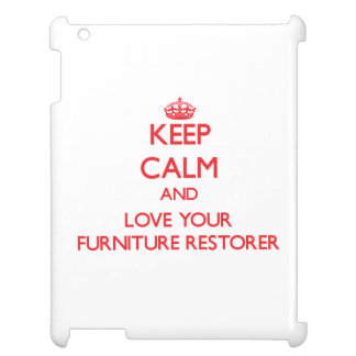 Keep Calm and Love your Furniture Restorer Cover For The iPad