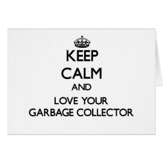 Keep Calm and Love your Garbage Collector Greeting Card