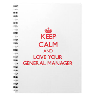 Keep Calm and Love your General Manager Spiral Note Books
