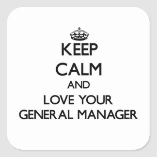 Keep Calm and Love your General Manager Square Sticker