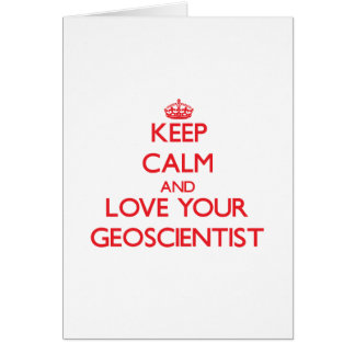 Keep Calm and Love your Geoscientist Greeting Card