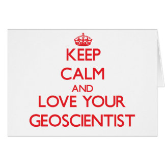 Keep Calm and Love your Geoscientist Greeting Cards