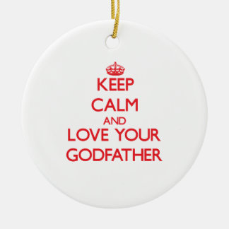 Keep Calm and Love your Godfather Ceramic Ornament