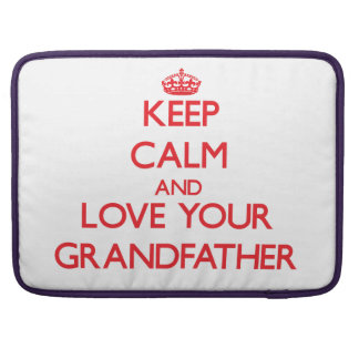 Keep Calm and Love your Grandfather Sleeves For MacBooks