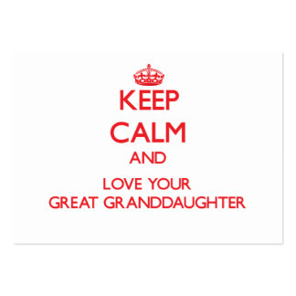 Keep Calm and Love your Great Granddaughter Business Cards