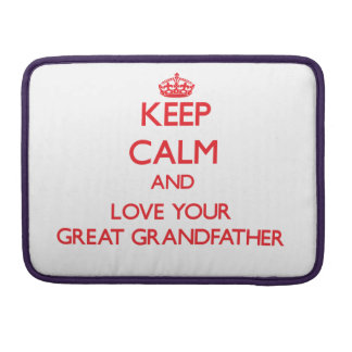 Keep Calm and Love your Great Grandfather Sleeve For MacBook Pro