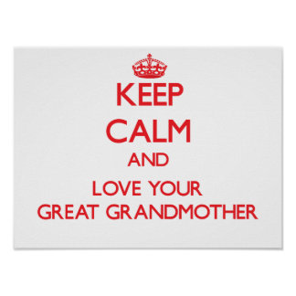 Keep Calm and Love your Great Grandmother Posters