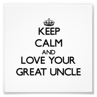 Keep Calm and Love your Great Uncle Photographic Print
