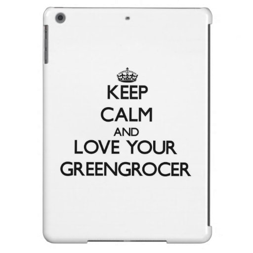 Keep Calm and Love your Greengrocer Case For iPad Air