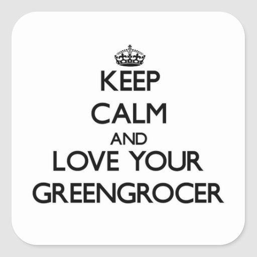 Keep Calm and Love your Greengrocer Stickers