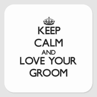 Keep Calm and Love your Groom Square Stickers