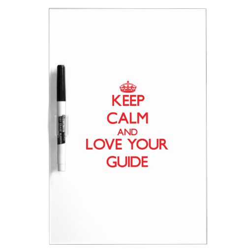 Keep Calm and Love your Guide Dry-Erase Whiteboard