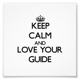 Keep Calm and Love your Guide Photo