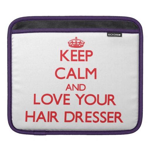 Keep Calm and Love your Hair Dresser iPad Sleeves