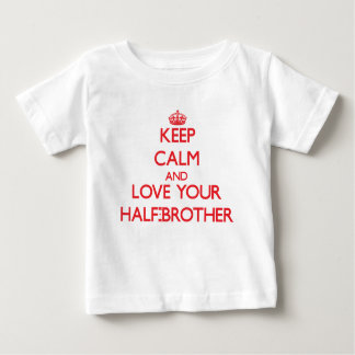 Keep Calm and Love your Half-Brother Tees