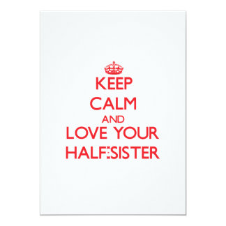Keep Calm and Love your Half-Sister 5x7 Paper Invitation Card