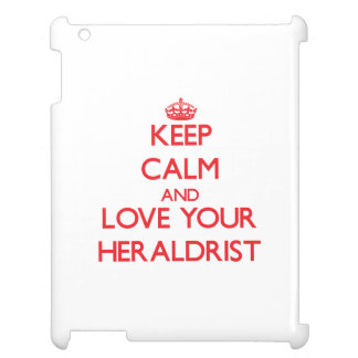 Keep Calm and Love your Heraldrist iPad Covers