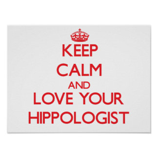 Keep Calm and Love your Hippologist Print
