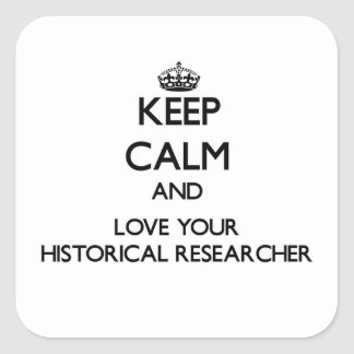 Keep Calm and Love your Historical Researcher Square Sticker