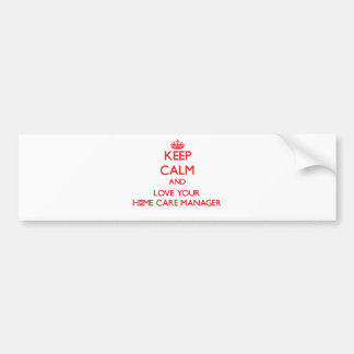 Keep Calm and Love your Home Care Manager Car Bumper Sticker