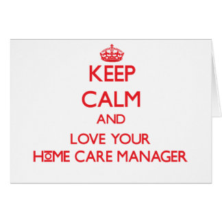 Keep Calm and Love your Home Care Manager Greeting Card