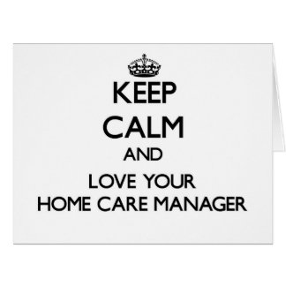 Keep Calm and Love your Home Care Manager Large Greeting Card