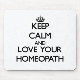 Keep Calm and Love your Homeopath Mouse Pad