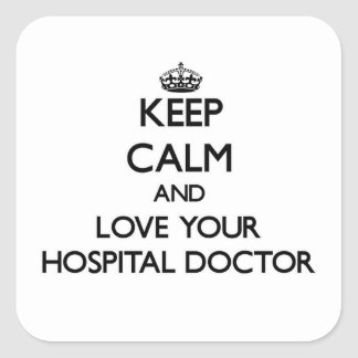 Keep Calm and Love your Hospital Doctor Square Sticker