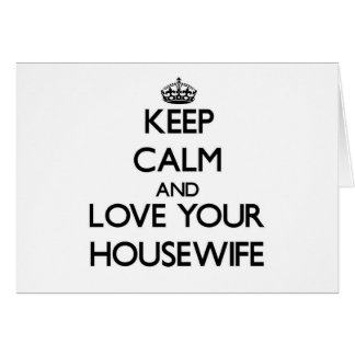 Keep Calm and Love your Housewife Greeting Cards