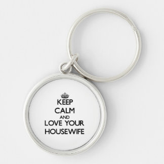 Keep Calm and Love your Housewife Silver-Colored Round Keychain