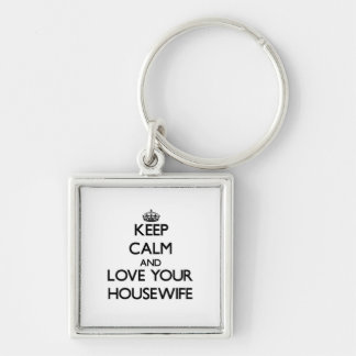Keep Calm and Love your Housewife Silver-Colored Square Keychain
