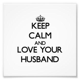 Keep Calm and Love your Husband Photo Print