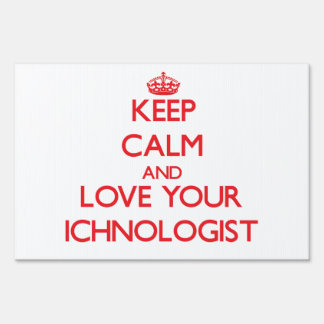 Keep Calm and Love your Ichnologist Yard Sign