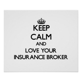 Keep Calm and Love your Insurance Broker Posters