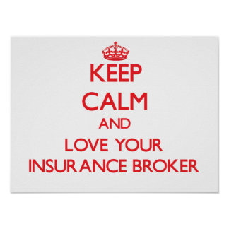 Keep Calm and Love your Insurance Broker Poster