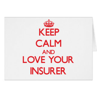 Keep Calm and Love your Insurer Greeting Card