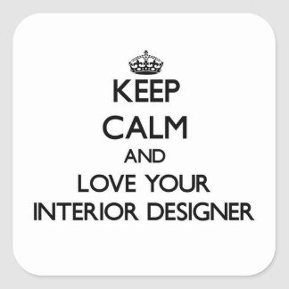 Keep Calm and Love your Interior Designer Square Sticker