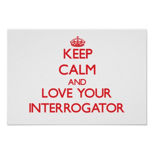 Keep Calm and Love your Interrogator Posters