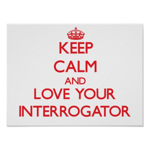 Keep Calm and Love your Interrogator Poster