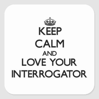 Keep Calm and Love your Interrogator Square Sticker