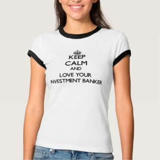 Keep Calm and Love your Investment Banker T-Shirt