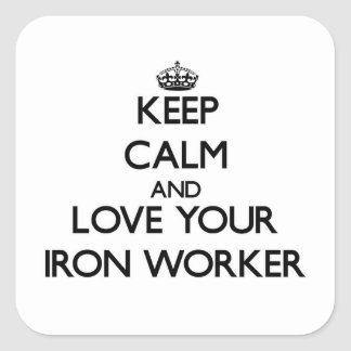 Keep Calm and Love your Iron Worker Square Sticker