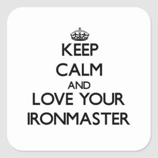 Keep Calm and Love your Ironmaster Square Sticker