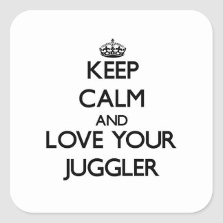 Keep Calm and Love your Juggler Square Sticker