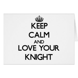 Keep Calm and Love your Knight Greeting Card