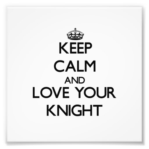 Keep Calm and Love your Knight Photographic Print