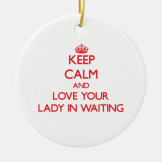 Keep Calm and Love your Lady In Waiting Christmas Tree Ornaments