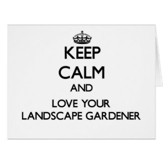 Keep Calm and Love your Landscape Gardener Card