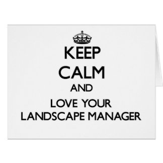 Keep Calm and Love your Landscape Manager Greeting Cards